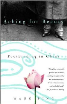 Aching for Beauty: Footbinding in China, by author Wang Ping