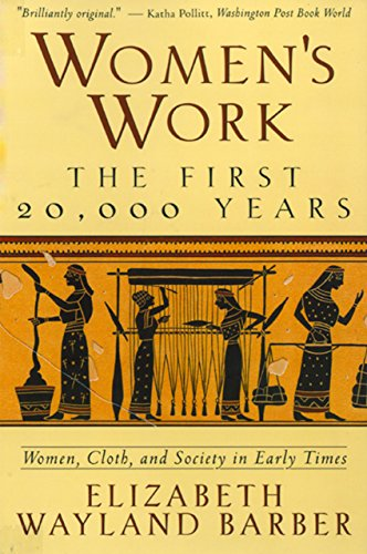 Women's Work: The First 20,000 Years, by author Elizabeth Barber