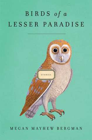 Birds of a Lesser Paradise, by author Megan Mayew Bergman