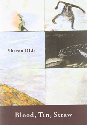 Blood, Tin, Straw, by author Sharon Olds