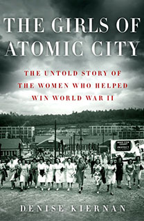 The Girls of Atomic City, by author Denise Kiernan