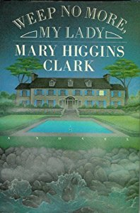 Weep No More, My Lady, by author Mary Higgins Clark