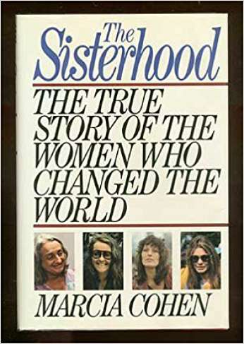 The Sisterhood:  The True Story of the Women Who Changed teh World, by author Marcia Cohen