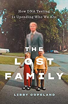 The Lost Family: How DNA Testing is Upending Who We Are, by author Libby Copeland