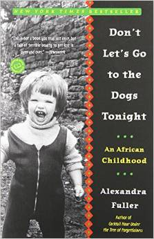 Let's Not Go to the Dogs Tonight: An African Childhood, by author Alexander Fuller