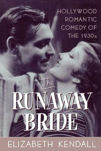 The Runaway Bride: Hollywood Romantic Comedy of the 1930's, by author Elizabeth Kendall