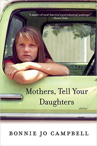 Mothers, Tell Your Daughters, by author Bonnie Jo Campbell