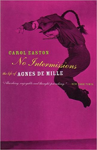 No Intermissions: The Life of Agnes de Mille, by author Carol Easton