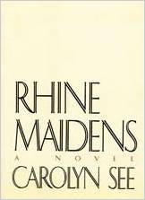 Rhine Maidens, by author Carolyn See