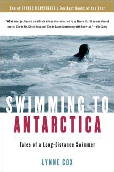 Swimming to Antarctica: Tales of a Long-Distance Swimmer, by author Lynne Cox