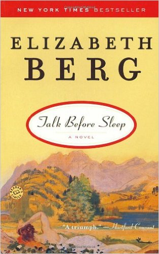 Talk Before Sleep, by author Elizabeth Berg