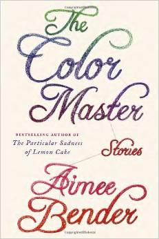 The Color Master, by author Aimee Bender
