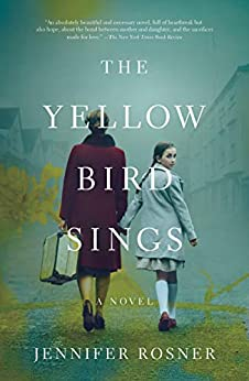 The Yellow Bird Sings: A Novel, by author Jennifer Rosner