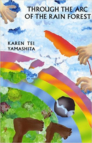 Through the Arc of the Rainforest, by author Karen Tei Yamashita