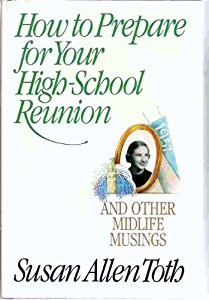 How to Prepare for Your High School Reunion and Other Midlife Musing, by author Susan Allen Toth